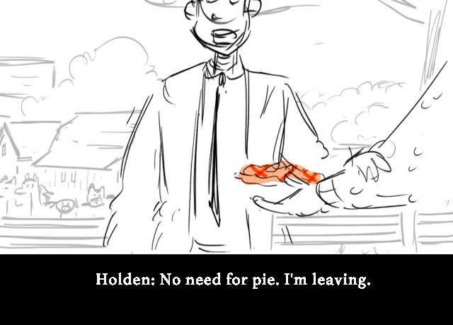 Holden: No need for pie. I'm leaving.