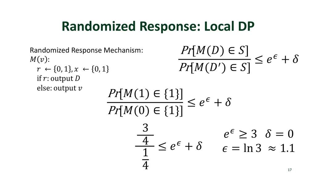 Randomized Response: Local DP 17 Pr[$(&) ∈ )] P...