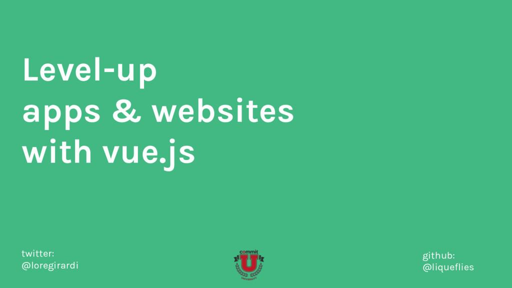 Level-up apps & websites with vue.js twitter: @...
