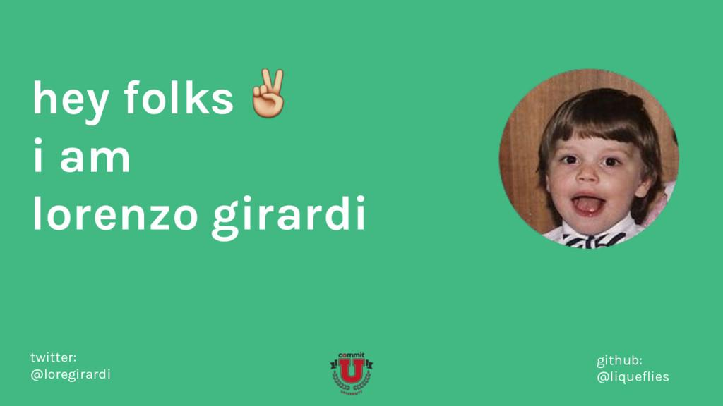 hey folks i am lorenzo girardi twitter: @loregi...