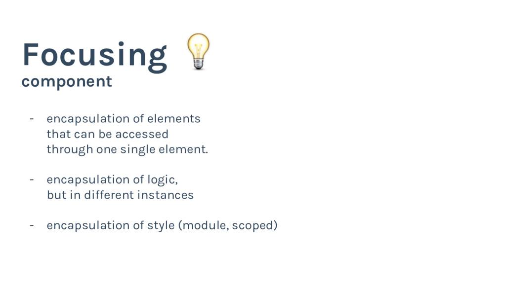 component Focusing - encapsulation of elements ...