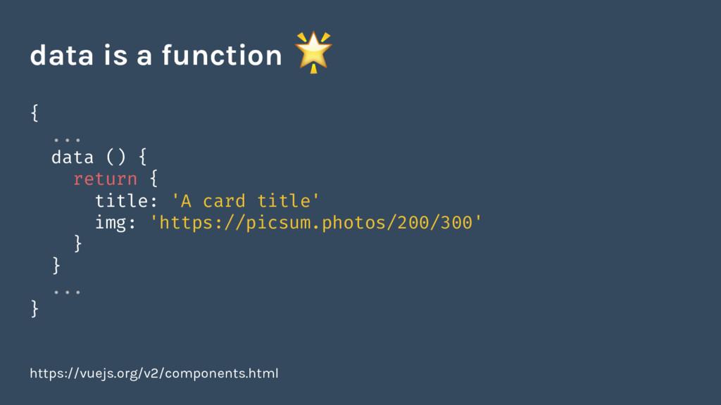 { ... data () { return { title: 'A card title' ...