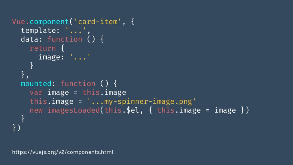 Vue.component('card-item', { template: '...', d...