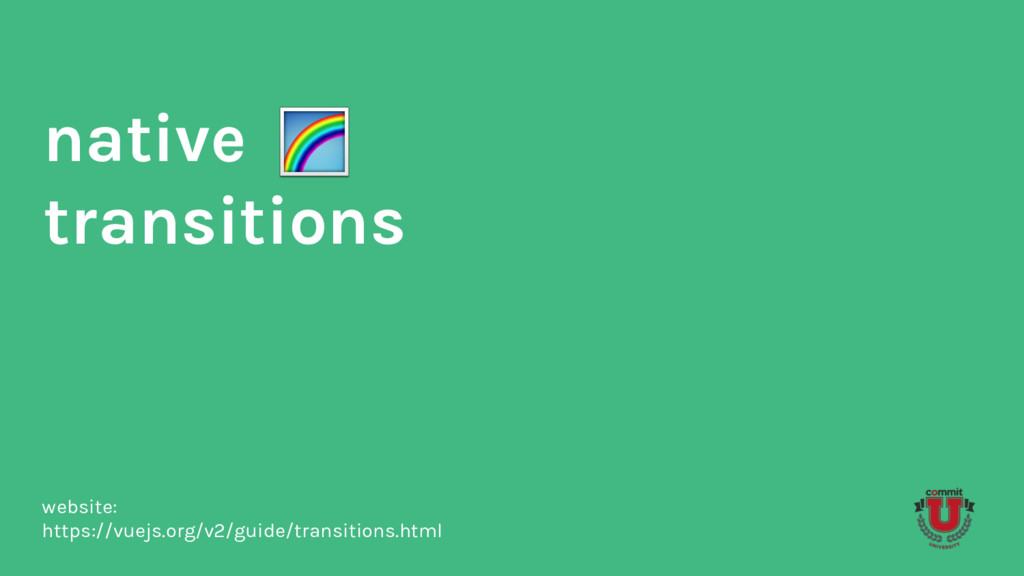 native transitions website: https://vuejs.org/v...