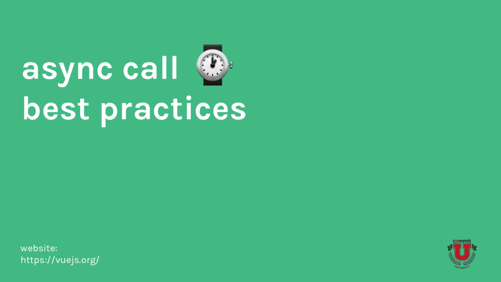 async call best practices website: https://vuej...