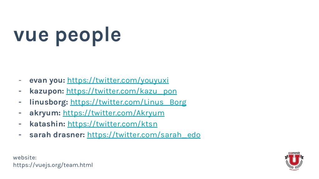vue people - evan you: https://twitter.com/youy...