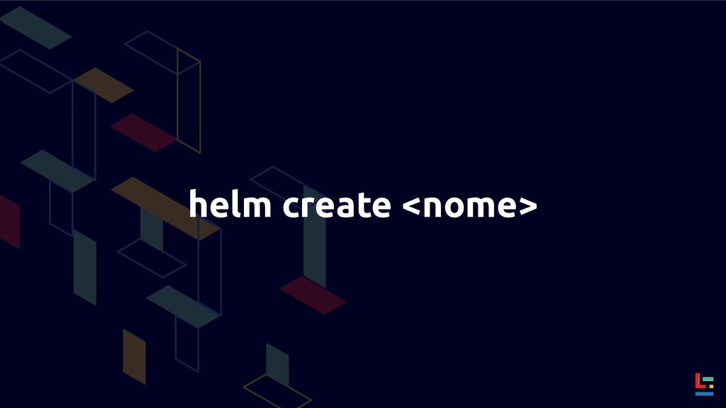 helm create <nome>