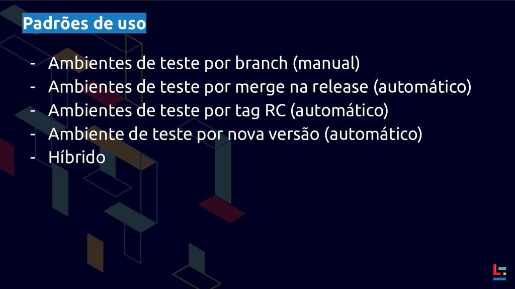 Padrões de uso - Ambientes de teste por branch ...