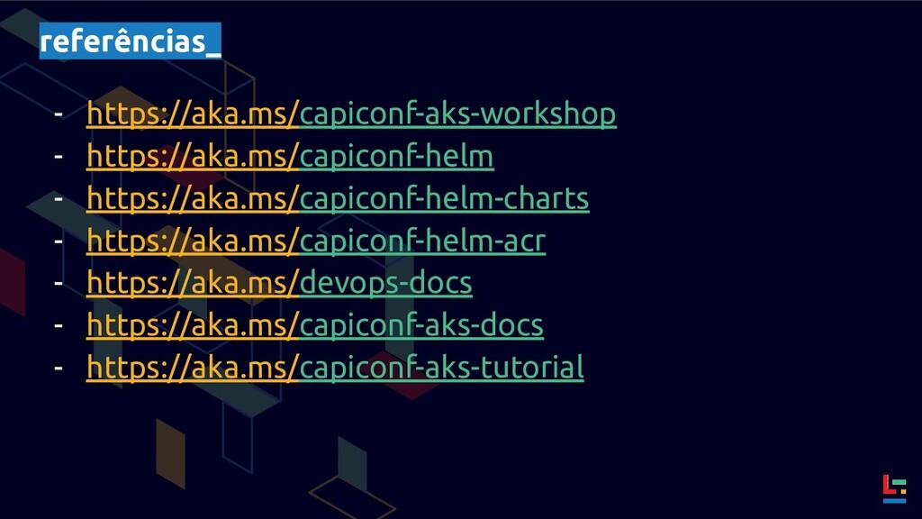 referências_ - https://aka.ms/capiconf-aks-work...