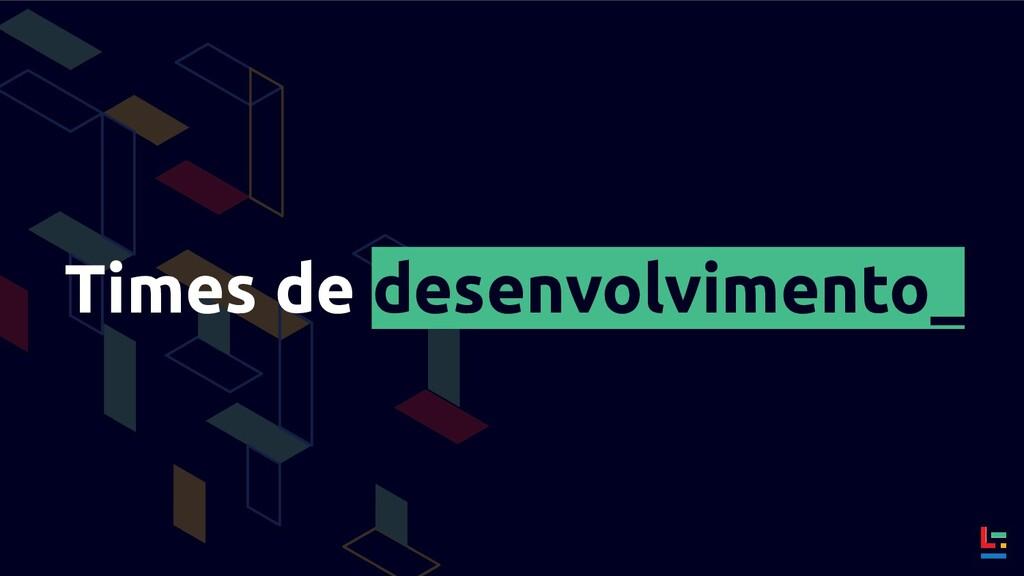 Times de desenvolvimento_