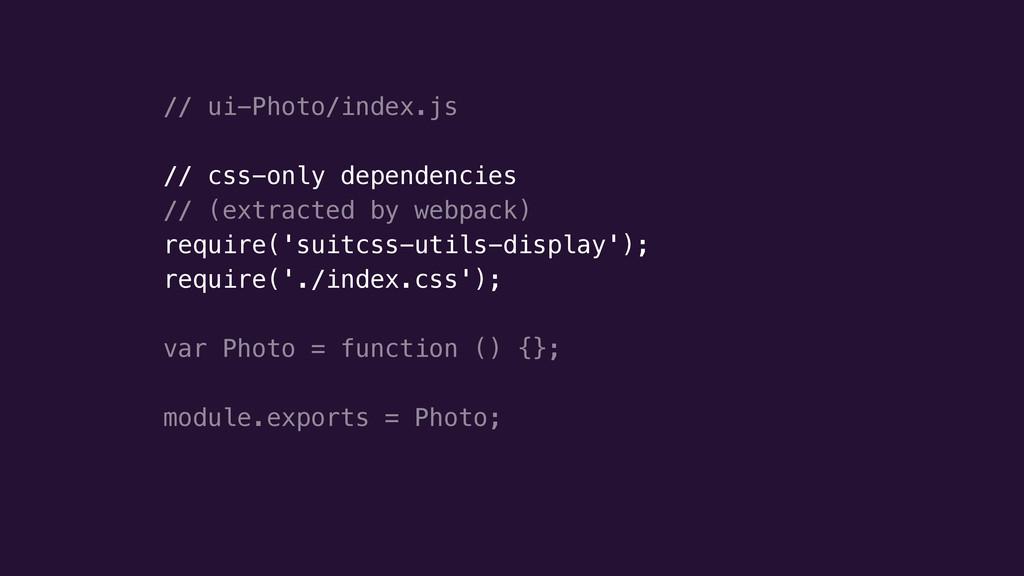 // ui-Photo/index.js ! // css-only dependencies...