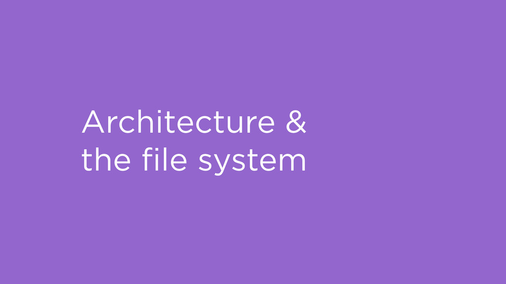Architecture & the file system