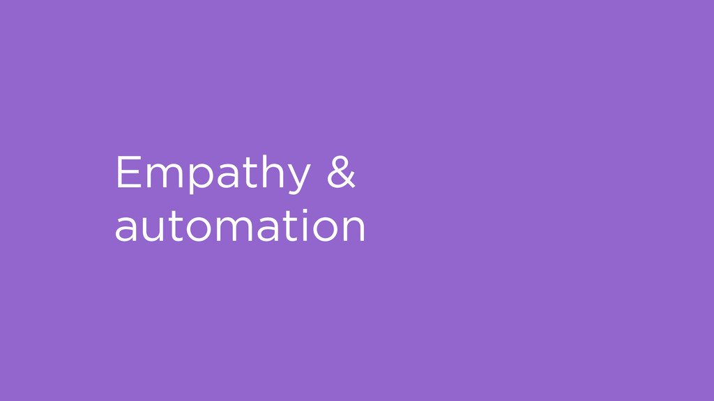 Empathy & automation