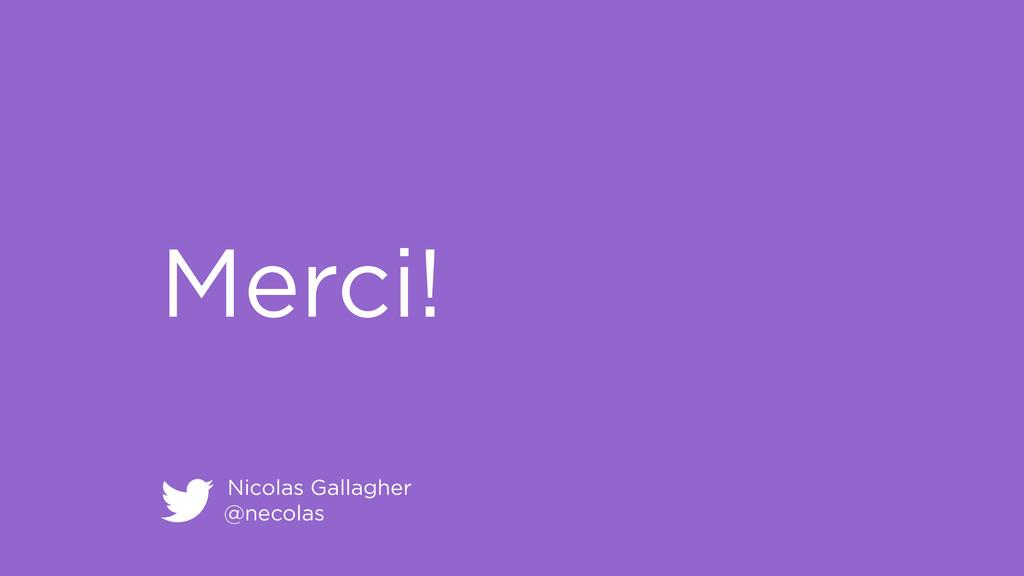 Nicolas Gallagher @necolas Merci!