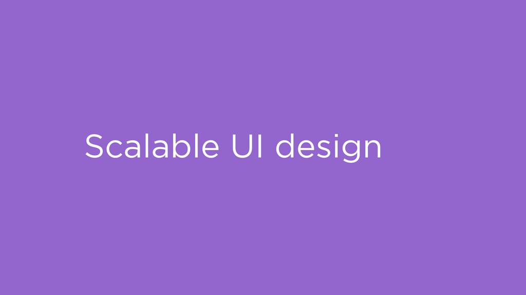Scalable UI design