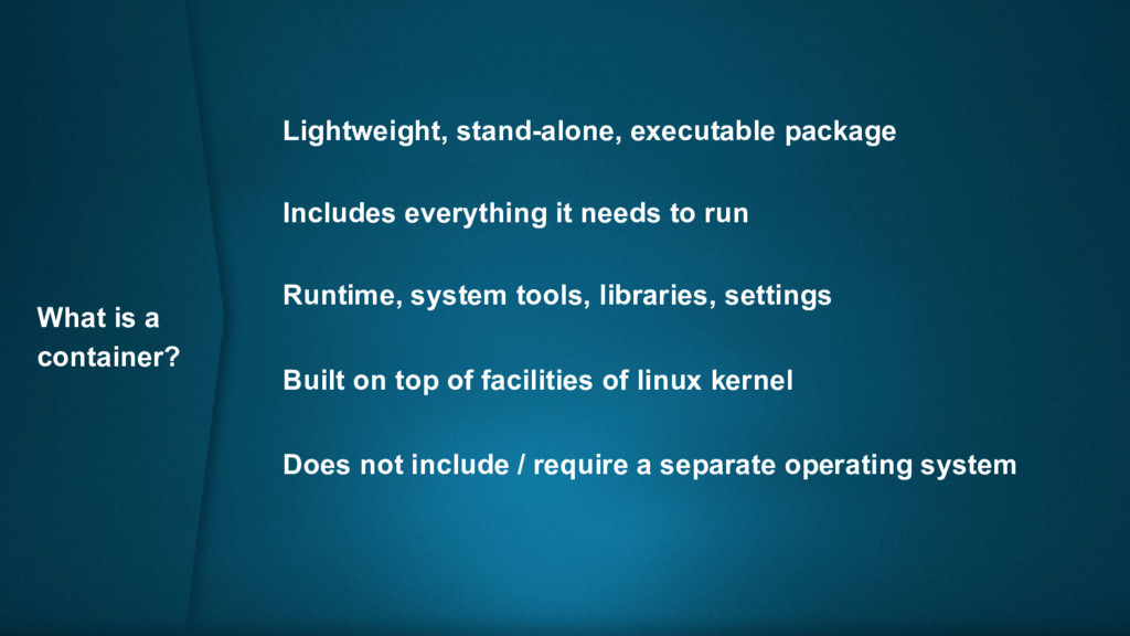 What is a container? Lightweight, stand-alone, ...