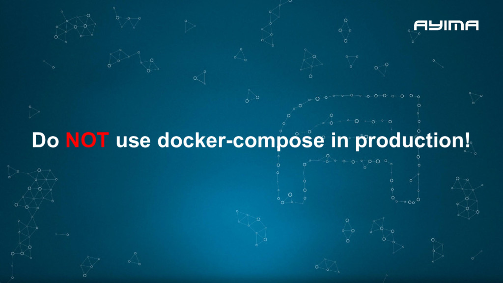 Do NOT use docker-compose in production!