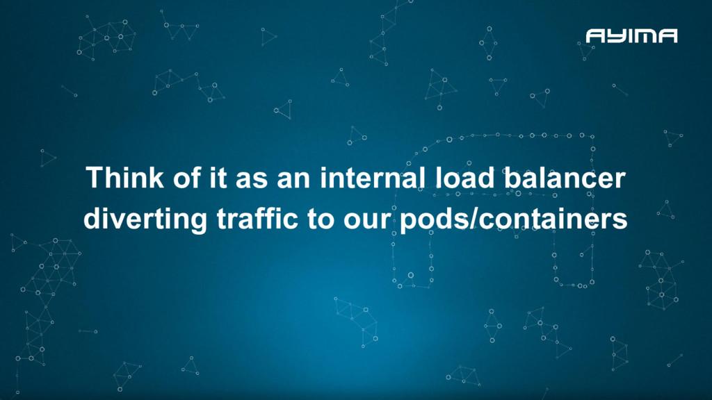 Think of it as an internal load balancer divert...