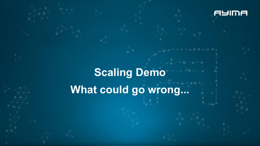Scaling Demo What could go wrong...