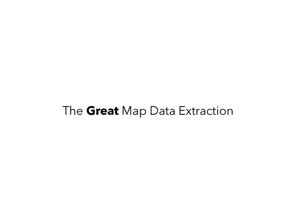 The Great Map Data Extraction