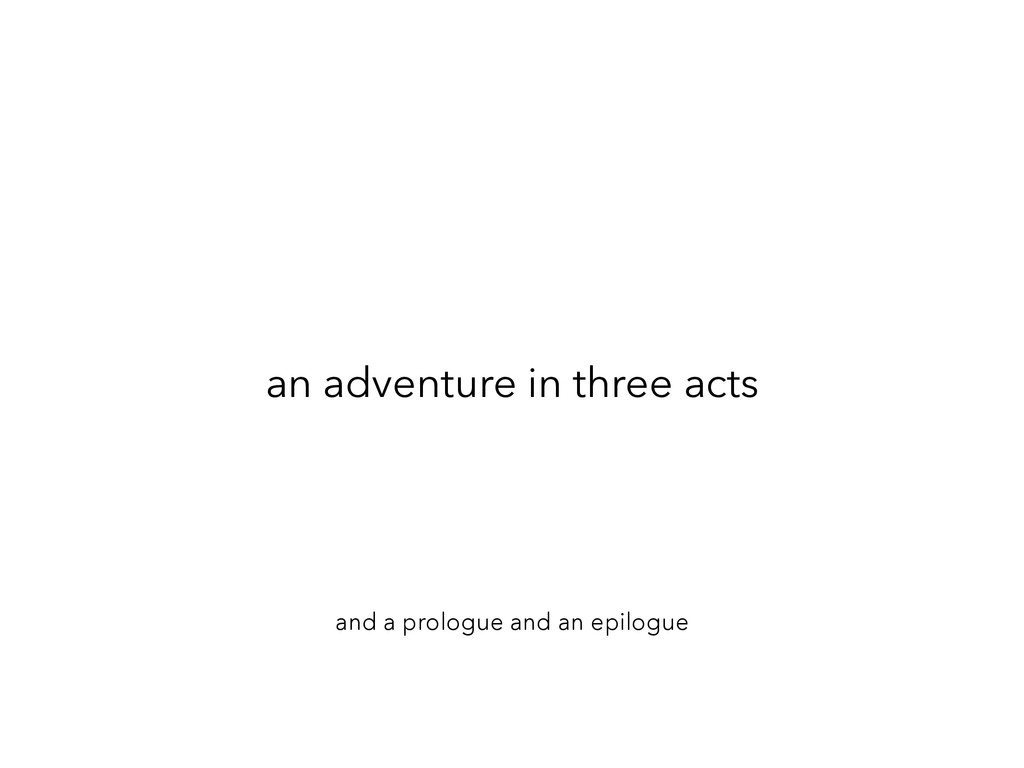 an adventure in three acts and a prologue and a...