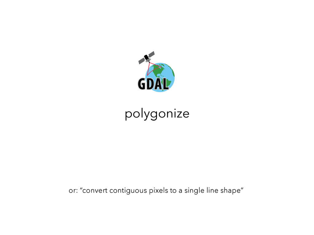"""polygonize or: """"convert contiguous pixels to a ..."""