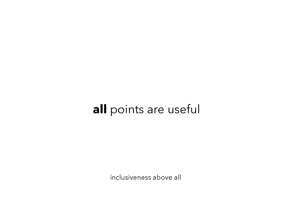 all points are useful inclusiveness above all