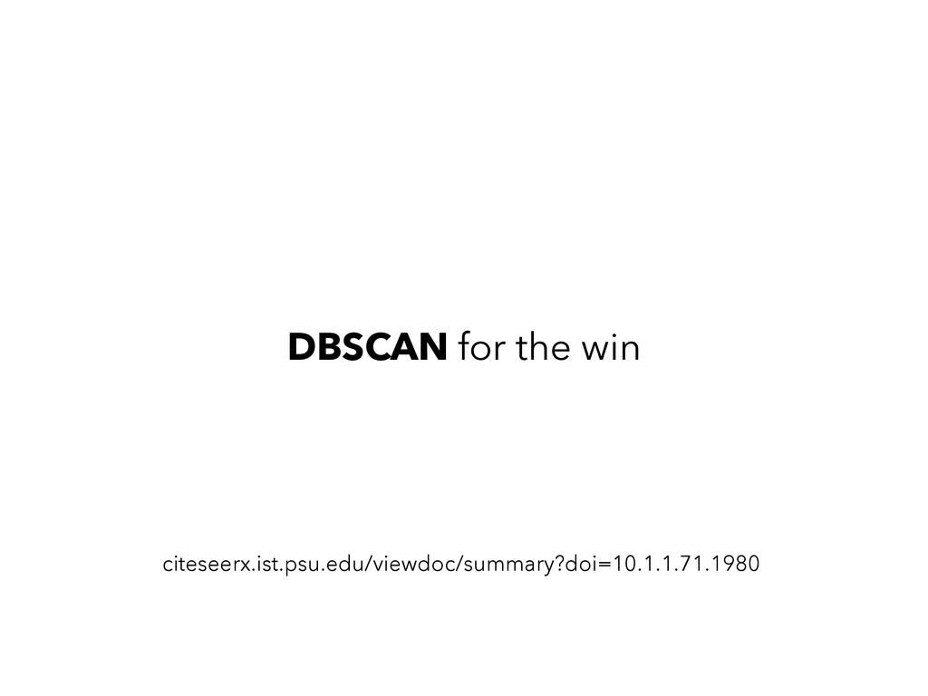 DBSCAN for the win citeseerx.ist.psu.edu/viewdo...