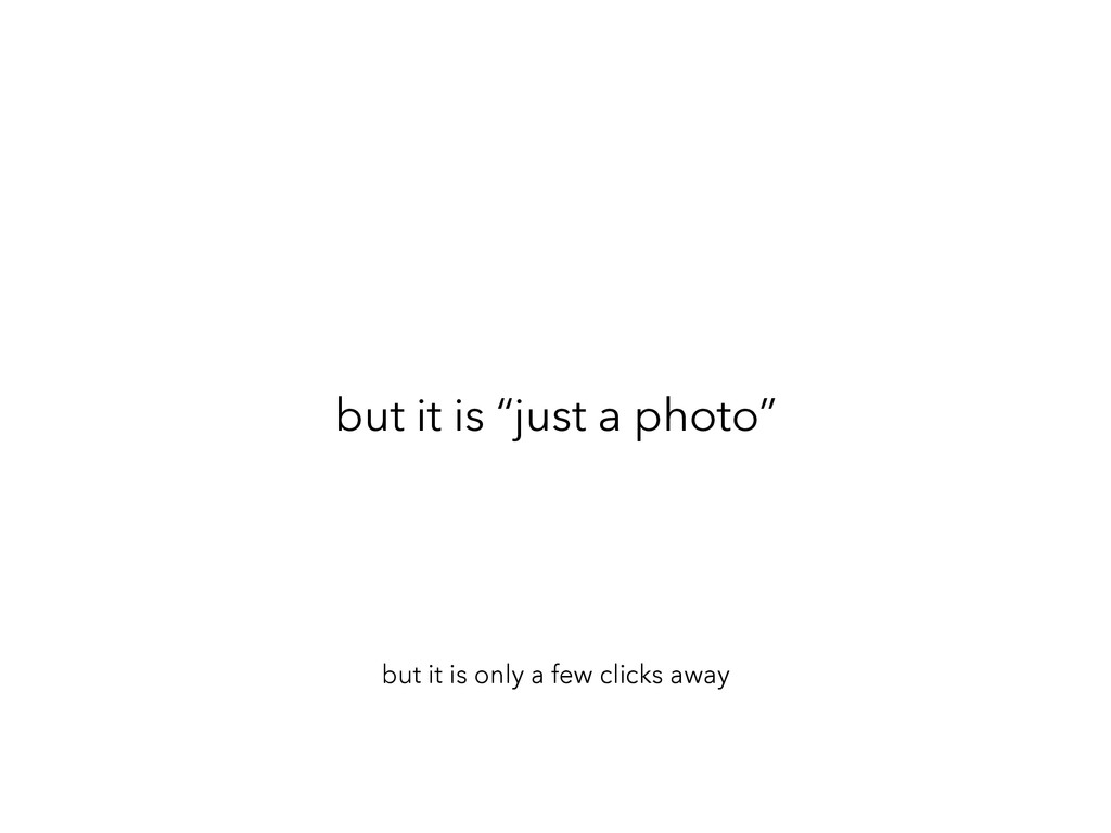 """but it is """"just a photo"""" but it is only a few c..."""