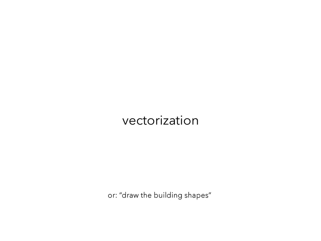 """vectorization or: """"draw the building shapes"""""""