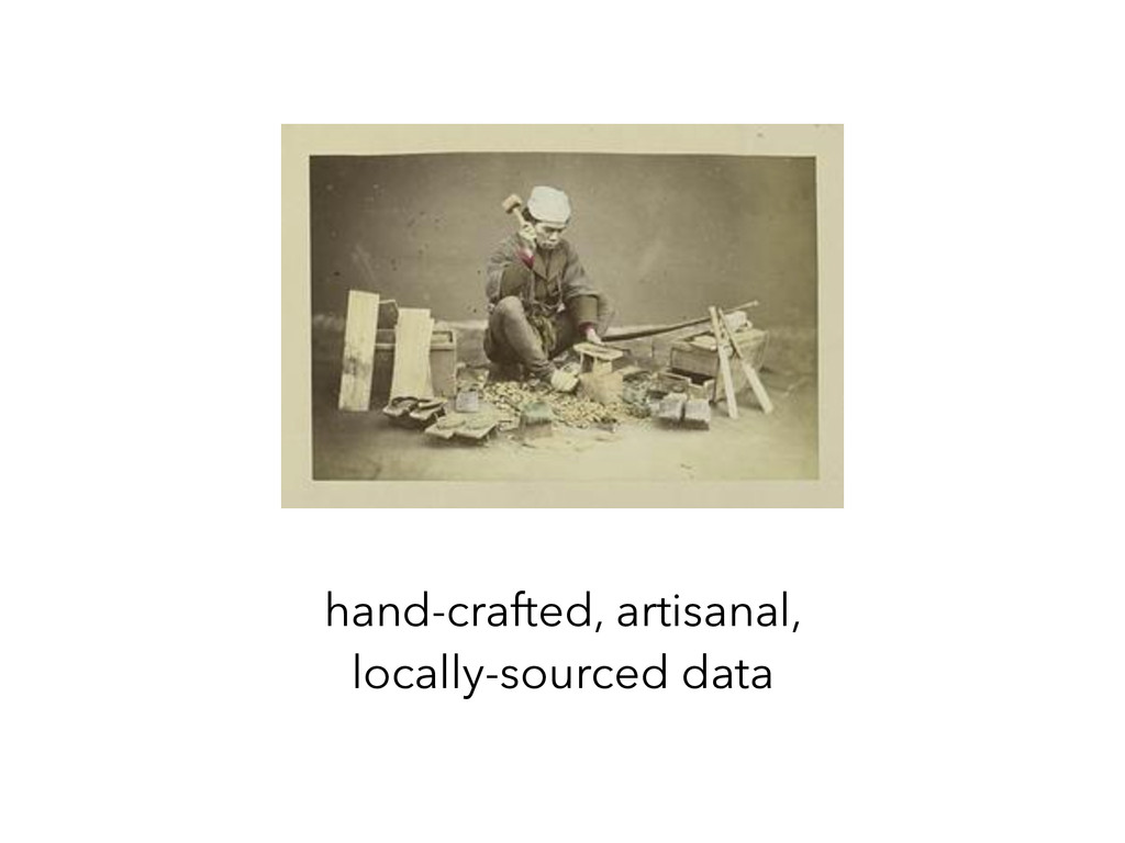hand-crafted, artisanal, locally-sourced data