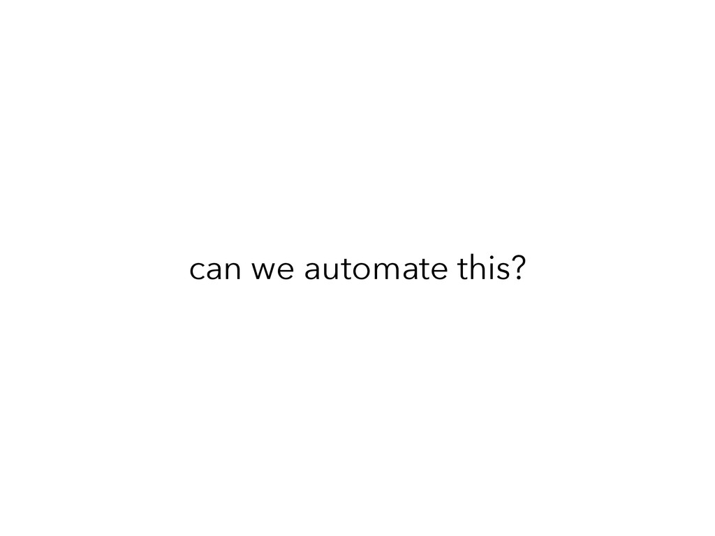 can we automate this?