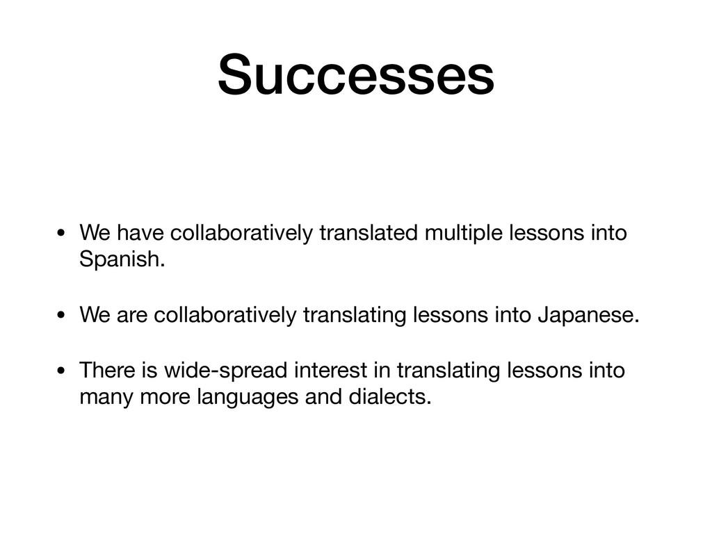 Successes • We have collaboratively translated ...