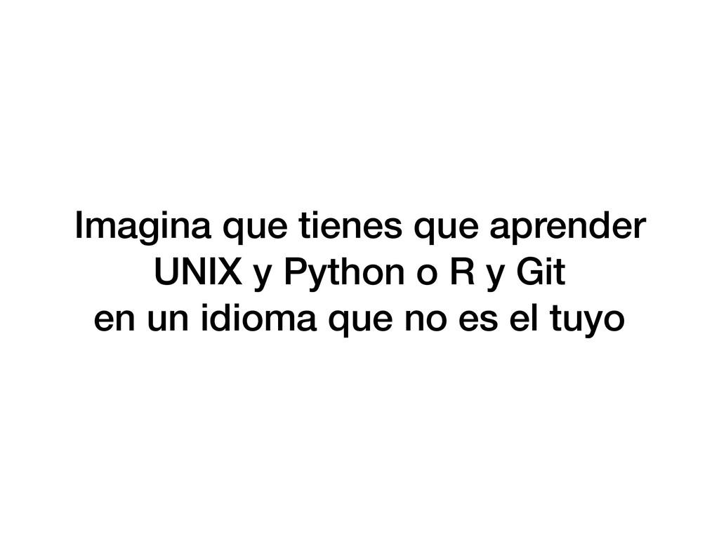 Imagina que tienes que aprender UNIX y Python o...