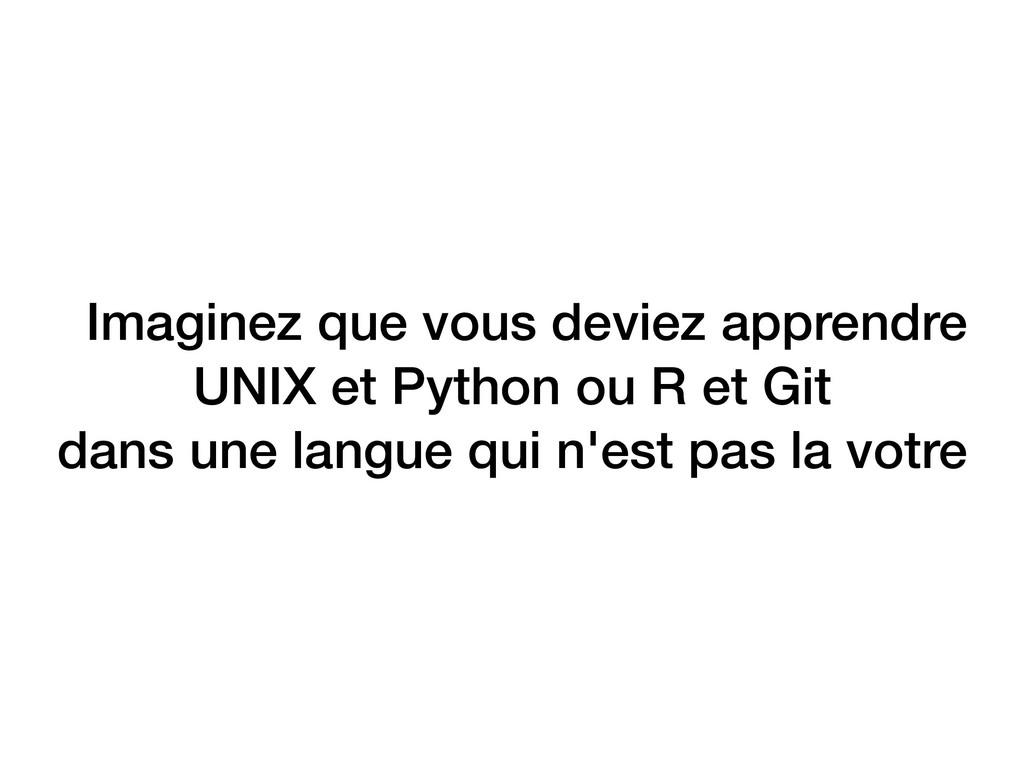Imaginez que vous deviez apprendre UNIX et Pyth...