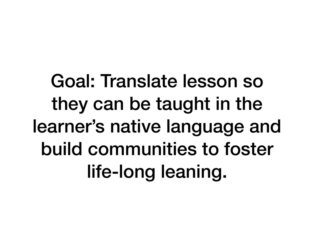 Goal: Translate lesson so they can be taught in...
