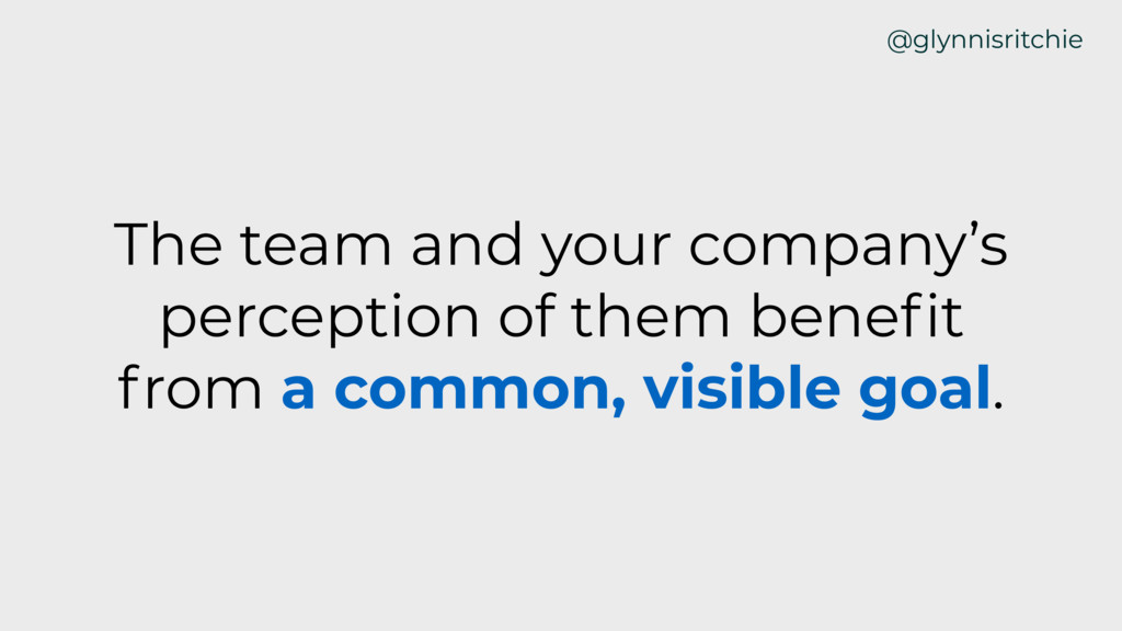 The team and your company's perception of them ...