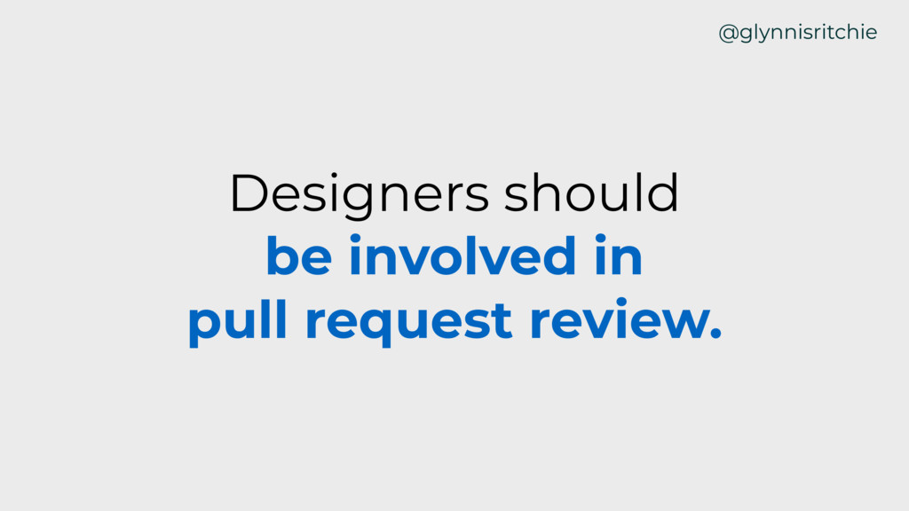 Designers should be involved in pull request re...