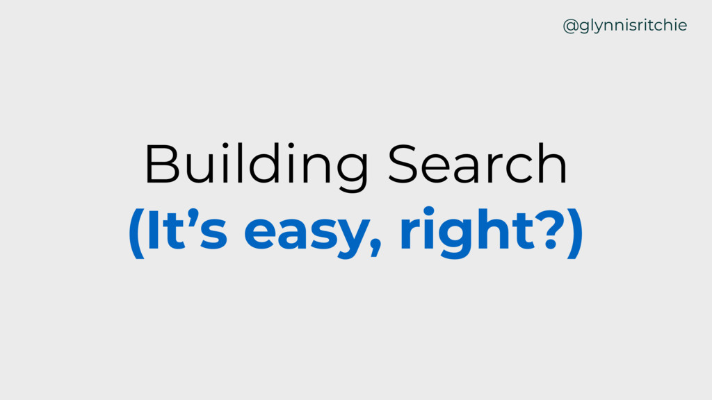 Building Search (It's easy, right?) @glynnisrit...