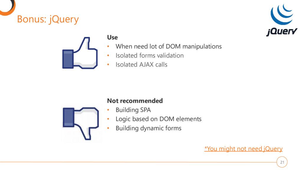 Bonus: jQuery 21 Use • When need lot of DOM man...