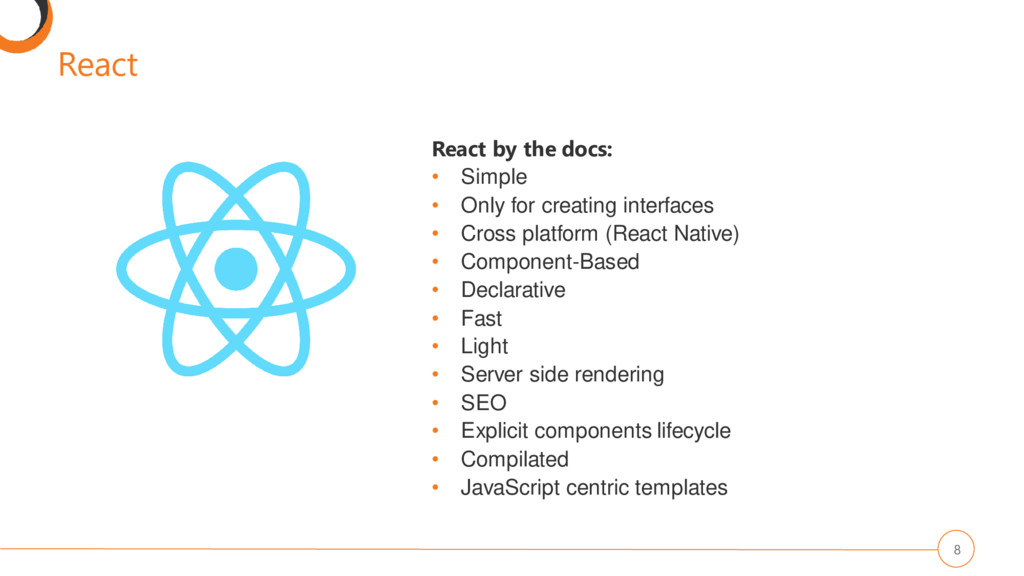React 8 React by the docs: • Simple • Only for ...