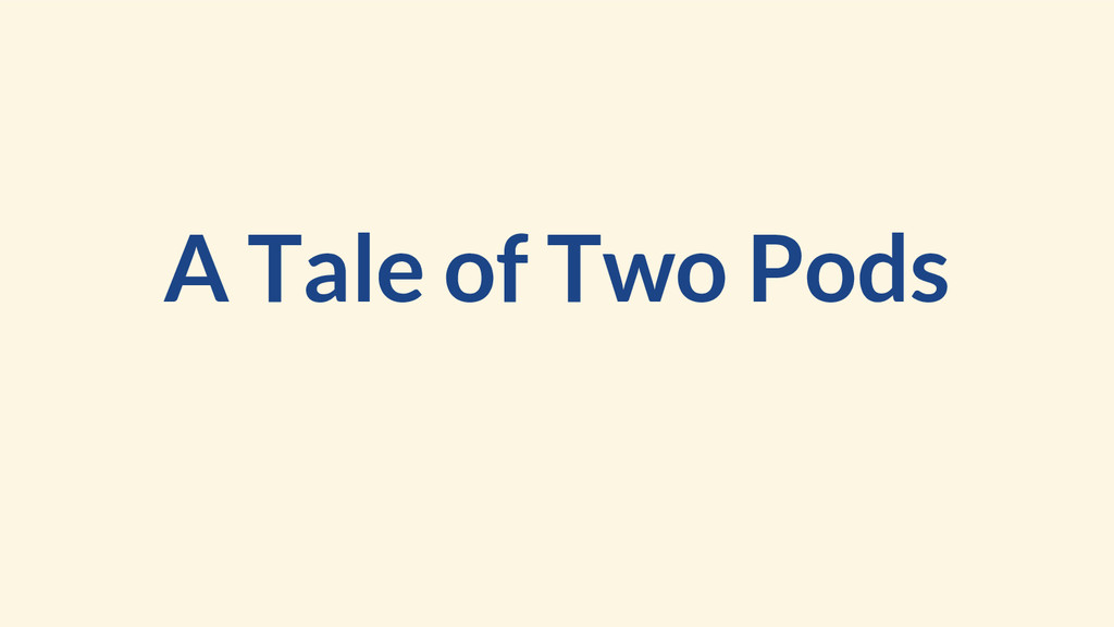 A Tale of Two Pods
