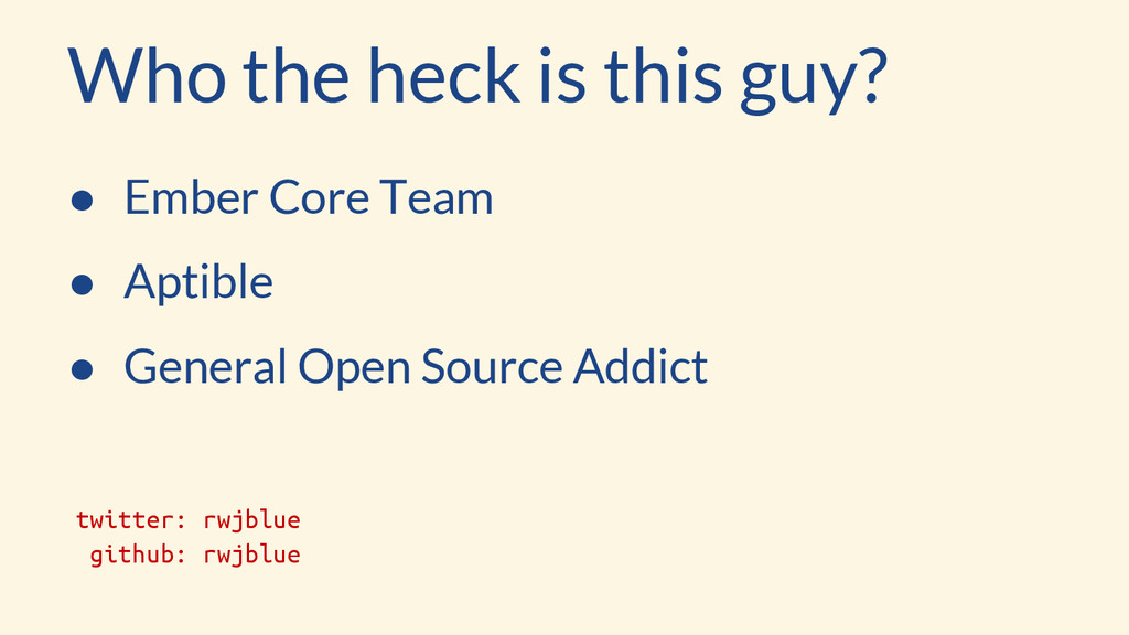 Who the heck is this guy? ● Ember Core Team ● A...
