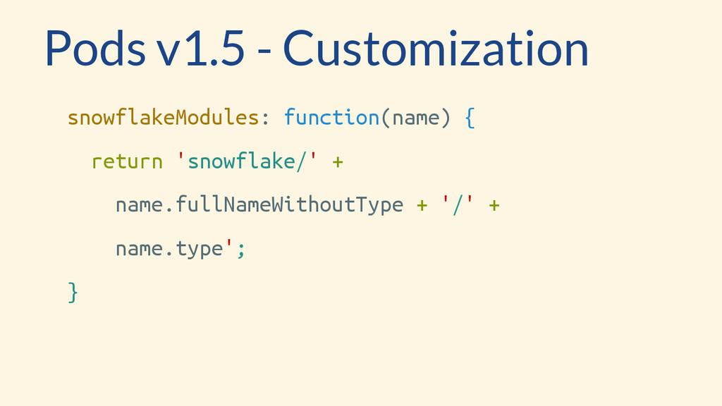 Pods v1.5 - Customization snowflakeModules: fun...