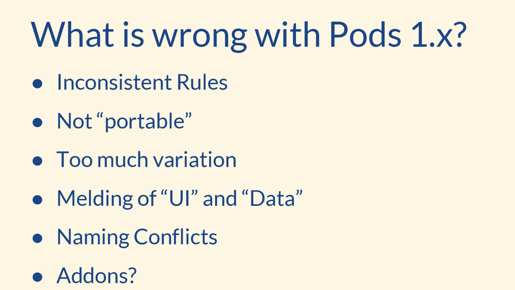 What is wrong with Pods 1.x? ● Inconsistent Rul...