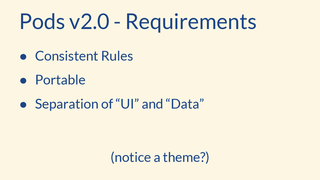 Pods v2.0 - Requirements ● Consistent Rules ● P...
