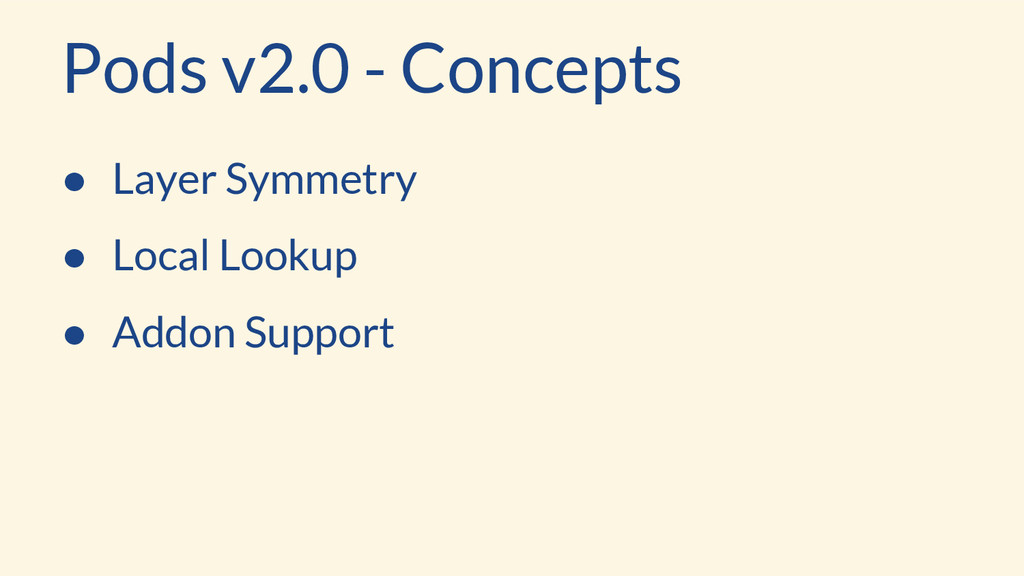 Pods v2.0 - Concepts ● Layer Symmetry ● Local L...