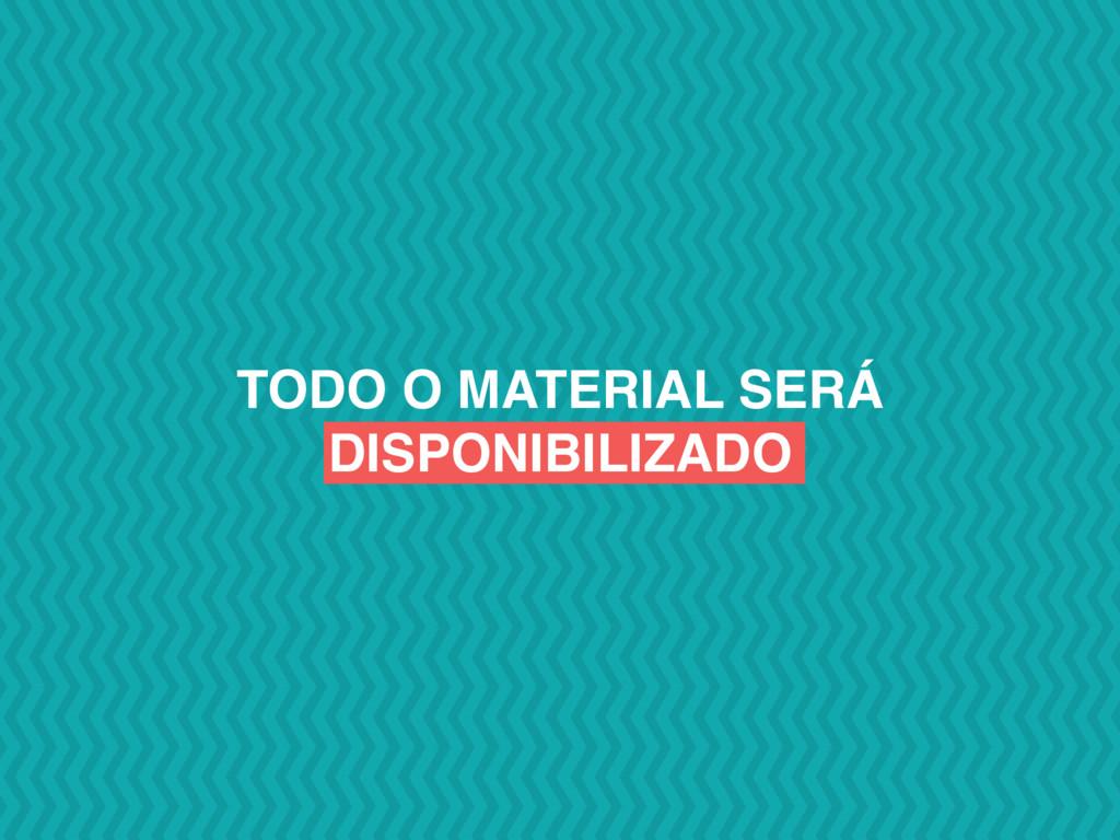 TODO O MATERIAL SERÁ DISPONIBILIZADO