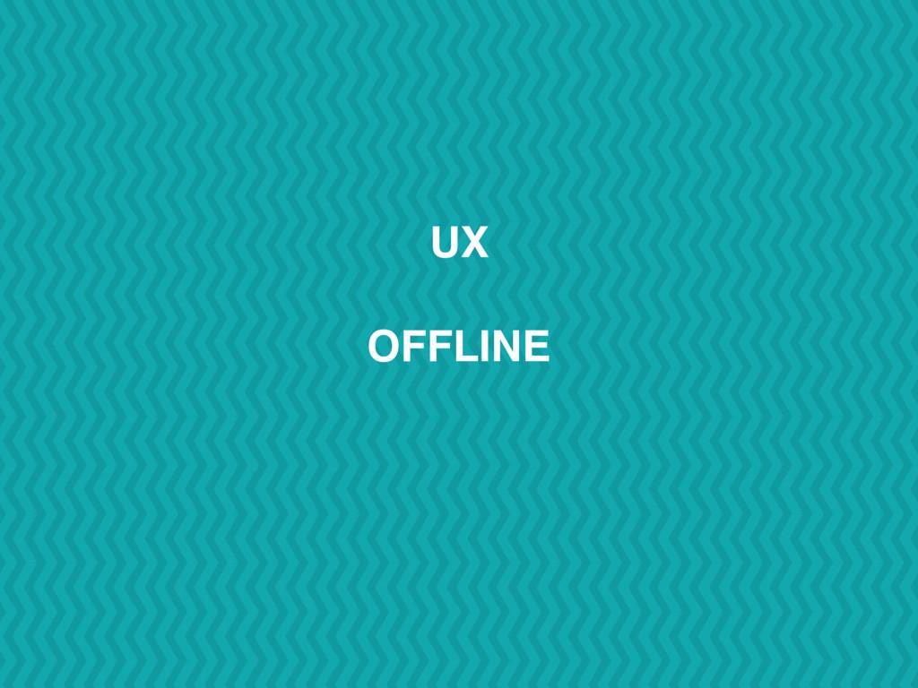 UX OFFLINE