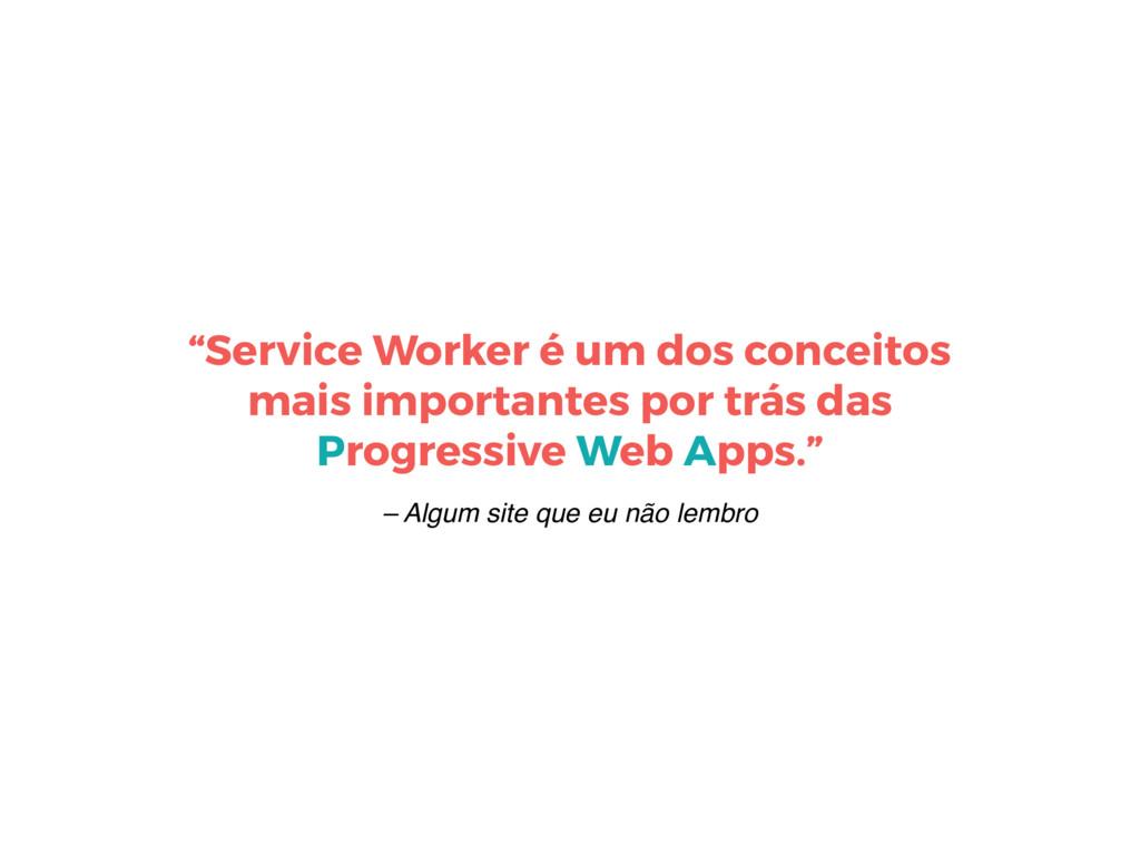 """– Algum site que eu não lembro """"Service Worker ..."""